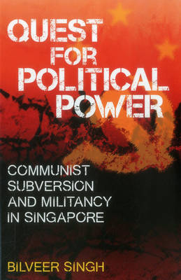 Quest for Political Power: Communist Subversion and Militancy in Singapore (Paperback)