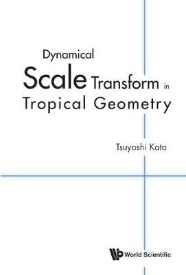 Dynamical Scale Transform In Tropical Geometry (Hardback)