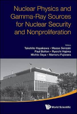 Nuclear Physics And Gamma-ray Sources For Nuclear Security And Nonproliferation - Proceedings Of The International Symposium (Hardback)
