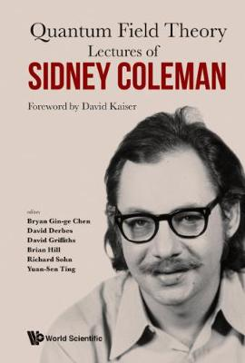 Lectures Of Sidney Coleman On Quantum Field Theory: Foreword By David Kaiser (Paperback)