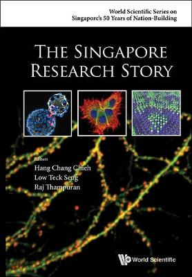 Singapore Research Story, The - World Scientific Series on Singapore's 50 Years of Nation-Building (Hardback)