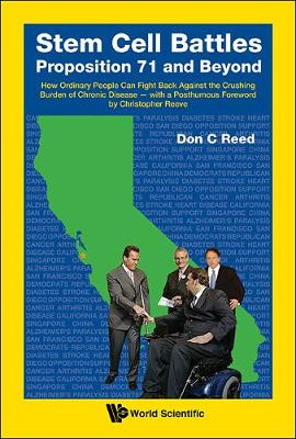Stem Cell Battles: Proposition 71 And Beyond - How Ordinary People Can Fight Back Against The Crushing Burden Of Chronic Disease - With A Posthumous Foreword By Christopher Reeve (Hardback)
