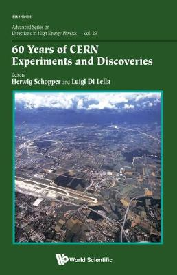 60 Years Of Cern Experiments And Discoveries - Advanced Series on Directions in High Energy Physics 23 (Hardback)