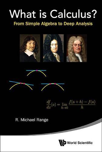 What Is Calculus?: From Simple Algebra To Deep Analysis (Hardback)