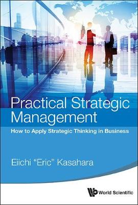 Practical Strategic Management: How To Apply Strategic Thinking In Business (Paperback)