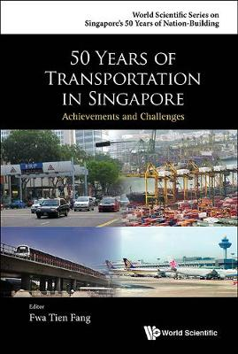 50 Years Of Transportation In Singapore: Achievements And Challenges - World Scientific Series on Singapore's 50 Years of Nation-Building (Hardback)