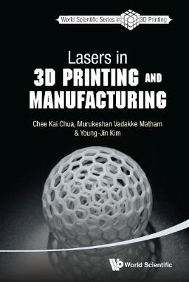 Lasers In 3d Printing And Manufacturing - World Scientific Series In 3d Printing 2 (Hardback)