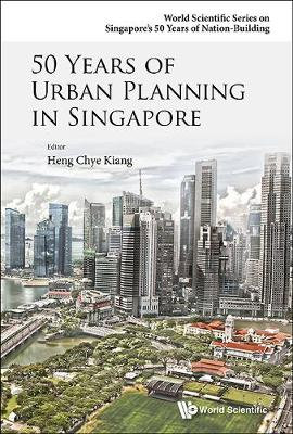 50 Years Of Urban Planning In Singapore - World Scientific Series on Singapore's 50 Years of Nation-Building (Hardback)