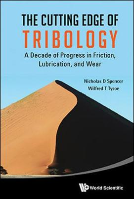 Cutting Edge Of Tribology, The: A Decade Of Progress In Friction, Lubrication And Wear (Hardback)