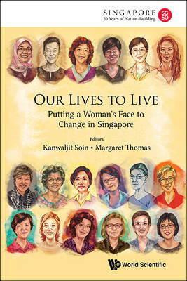 Our Lives To Live: Putting A Woman's Face To Change In Singapore - World Scientific Series on Singapore's 50 Years of Nation-Building (Paperback)