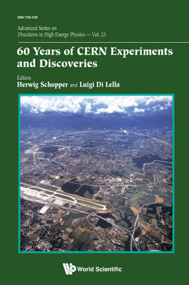 60 Years Of Cern Experiments And Discoveries - Advanced Series on Directions in High Energy Physics 23 (Paperback)