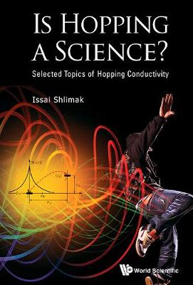 Is Hopping A Science?: Selected Topics Of Hopping Conductivity (Hardback)
