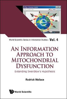 Information Approach To Mitochondrial Dysfunction, An: Extending Swerdlow's Hypothesis - World Scientific Series in Information Studies 4 (Hardback)