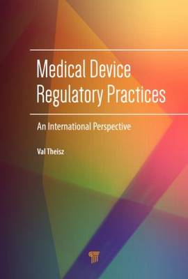 Medical Device Regulatory Practices: An International Perspective (Hardback)