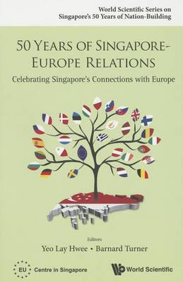 50 Years Of Singapore-europe Relations: Celebrating Singapore's Connections With Europe - World Scientific Series on Singapore's 50 Years of Nation-Building (Paperback)