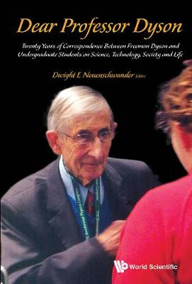 Dear Professor Dyson: Twenty Years Of Correspondence Between Freeman Dyson And Undergraduate Students On Science, Technology, Society And Life (Hardback)