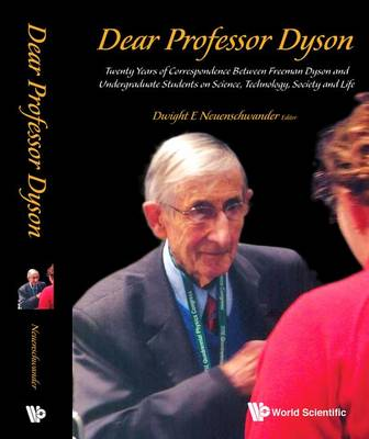 Dear Professor Dyson: Twenty Years Of Correspondence Between Freeman Dyson And Undergraduate Students On Science, Technology, Society And Life (Paperback)