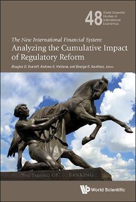 New International Financial System, The: Analyzing The Cumulative Impact Of Regulatory Reform - World Scientific Studies in International Economics 48 (Hardback)