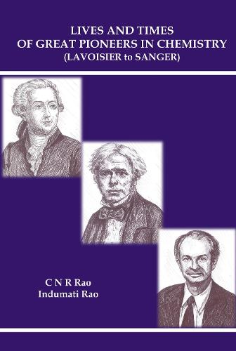 Lives And Times Of Great Pioneers In Chemistry (Lavoisier To Sanger) (Hardback)