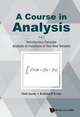 Course In Analysis, A - Volume I: Introductory Calculus, Analysis Of Functions Of One Real Variable (Hardback)