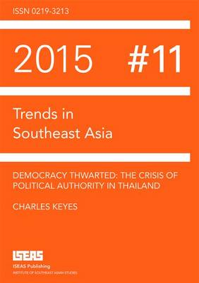 Democracy Thwarted: The Crisis of Political Authority in Thailand - Trends in Southeast Asia (Paperback)