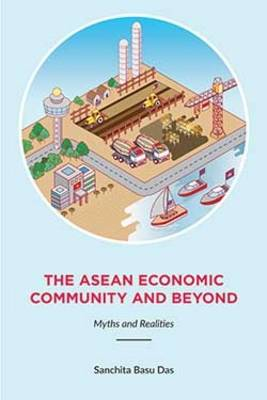 The Asean Economic Community And Beyond: Myths and Realities (Paperback)