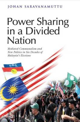 Power Sharing in a Divided Nation: Mediated Communalism and New Politics in Six Decades of Malaysia's Elections (Paperback)