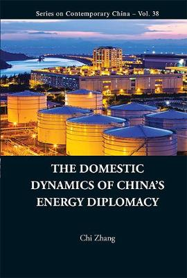 Domestic Dynamics Of China's Energy Diplomacy, The - Series on Contemporary China 38 (Hardback)