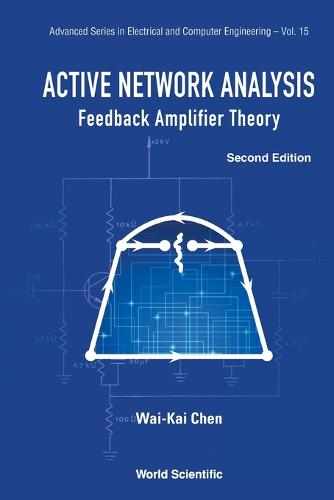 Active Network Analysis: Feedback Amplifier Theory - Advanced Series in Electrical & Computer Engineering 15 (Paperback)