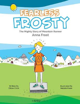 Fearless Frosty: The Mighty Story Of Mountain Runner Anna Frost (Hardback)