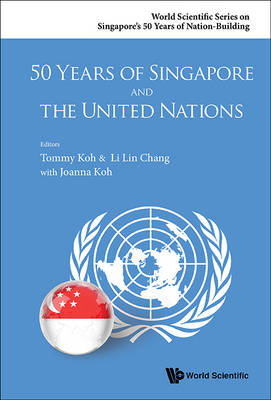 50 Years Of Singapore And The United Nations - World Scientific Series on Singapore's 50 Years of Nation-Building (Paperback)