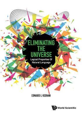 Eliminating The Universe: Logical Properties Of Natural Language (Hardback)