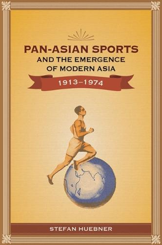 Pan-Asian Sports and the Emergence of Modern Asia, 1913-1974 (Paperback)