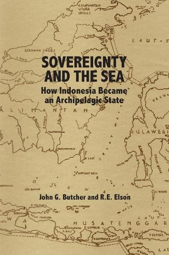 Sovereignty and the Sea: How Indonesia Became an Archipelagic State (Hardback)
