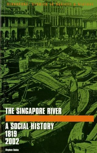 The Singapore River: A Social History, 1819-2002 (Paperback)