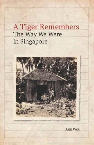 A Tiger Remembers: The Way We Were in Singapore (Paperback)
