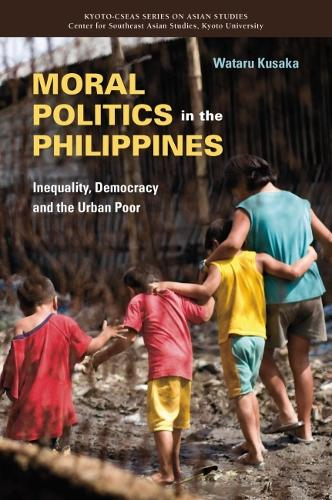 Moral Politics in the Philippines: Inequality, Democracy and the Urban Poor (Paperback)