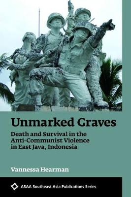 Unmarked Graves: Death and Survival in the Anti-Communist Violence in East Java, Indonesia - ASAA Southeast Asian Publications Series (Paperback)