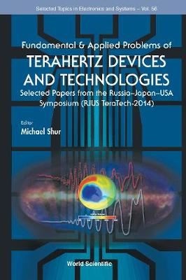 Fundamental & Applied Problems Of Terahertz Devices And Technologies: Selected Papers From The Russia-japan-usa Symposium (Rjus Teratech-2014) - Selected Topics in Electronics and Systems 56 (Hardback)