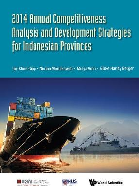 2014 Annual Competitiveness Analysis And Development Strategies For Indonesian Provinces - Asia Competitiveness Institute - World Scientific Series (Hardback)
