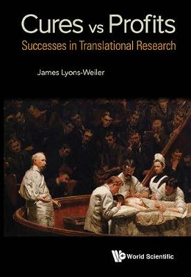 Cures Vs. Profits: Successes In Translational Research (Hardback)