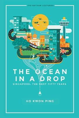 Ocean In A Drop, The - Singapore: The Next Fifty Years - Ips-nathan Lecture Series (Hardback)