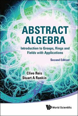 Abstract Algebra: Introduction To Groups, Rings And Fields With Applications (Hardback)