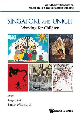 Singapore And Unicef: Working For Children - World Scientific Series on Singapore's 50 Years of Nation-Building (Hardback)