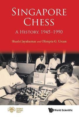 Singapore Chess: A History, 1945-1990 (Hardback)