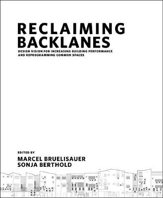 Reclaiming Backlanes: Design Vision For Increasing Building Performance And Reprogramming Common Spaces (Hardback)