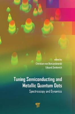 Tuning Semiconducting and Metallic Quantum Dots: Spectroscopy and Dynamics (Hardback)