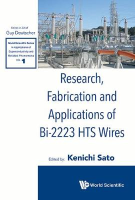Research, Fabrication And Applications Of Bi-2223 Hts Wires - World Scientific Series in Applications of Superconductivity and Related Phenomena 1 (Hardback)