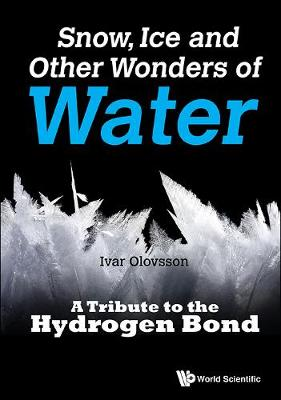 Snow, Ice And Other Wonders Of Water: A Tribute To The Hydrogen Bond (Hardback)