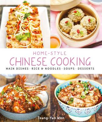 Home-Style Chinese Cooking: Main Dishes . Rice & Noodles . Soups . Desserts (Paperback)